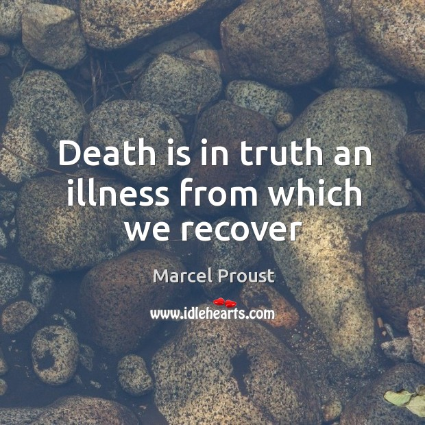 Image, Death is in truth an illness from which we recover