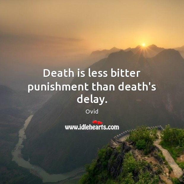 Death is less bitter punishment than death's delay. Image