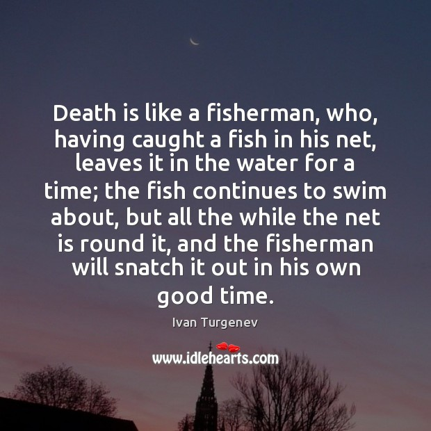 Death is like a fisherman, who, having caught a fish in his Image