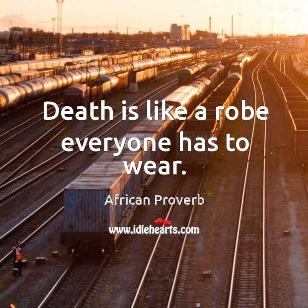 Image, Death is like a robe everyone has to wear.