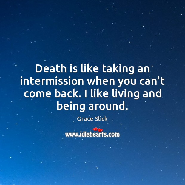 Death is like taking an intermission when you can't come back. I Death Quotes Image