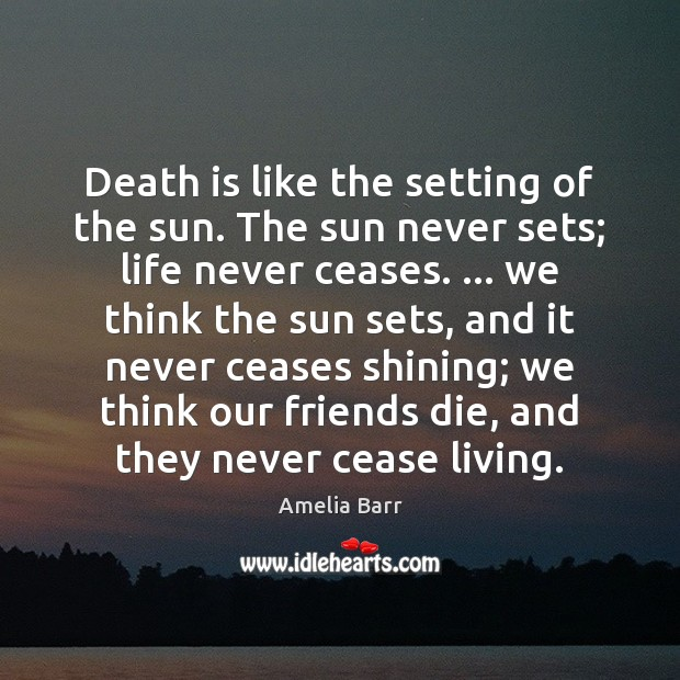 Image, Death is like the setting of the sun. The sun never sets;