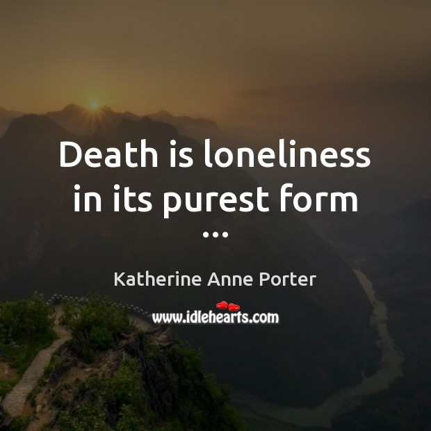 Death is loneliness in its purest form … Death Quotes Image