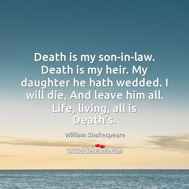 Death is my son-in-law. Death is my heir. My daughter he hath Death Quotes Image
