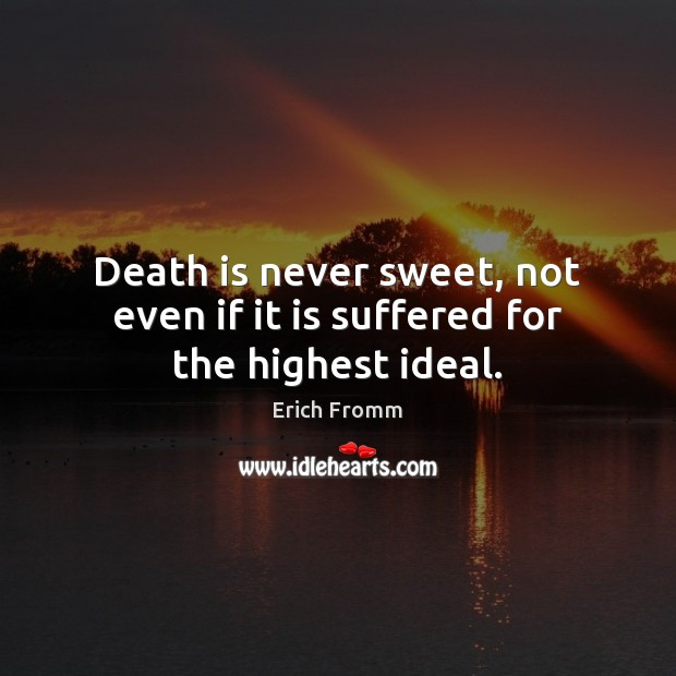 Image, Death is never sweet, not even if it is suffered for the highest ideal.
