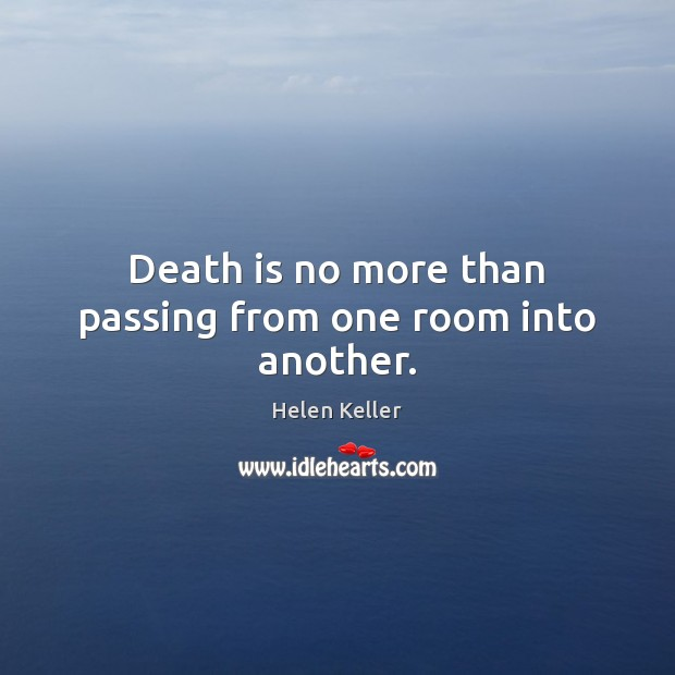 Image, Death is no more than passing from one room into another.