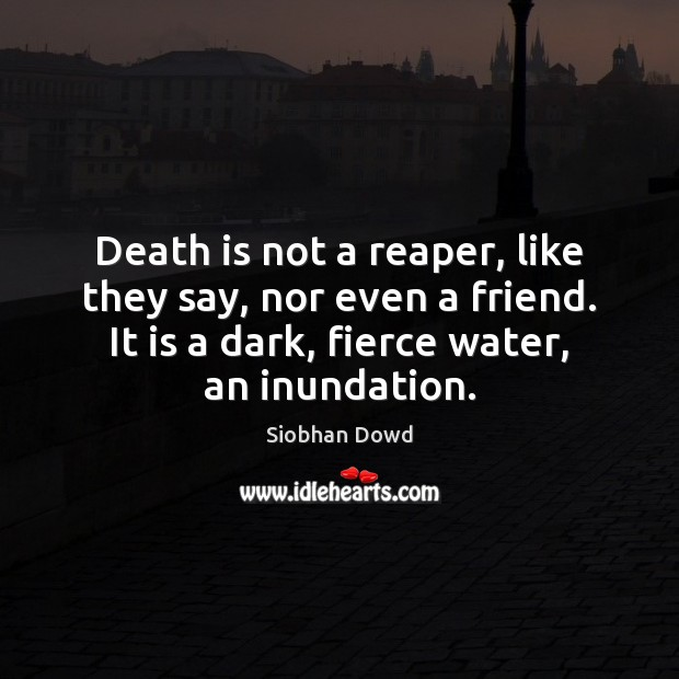 Death is not a reaper, like they say, nor even a friend. Death Quotes Image