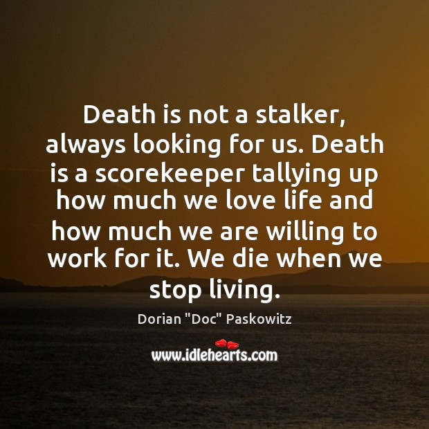 Death is not a stalker, always looking for us. Death is a Image