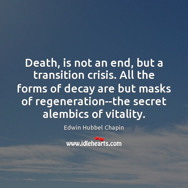 Death, is not an end, but a transition crisis. All the forms Edwin Hubbel Chapin Picture Quote