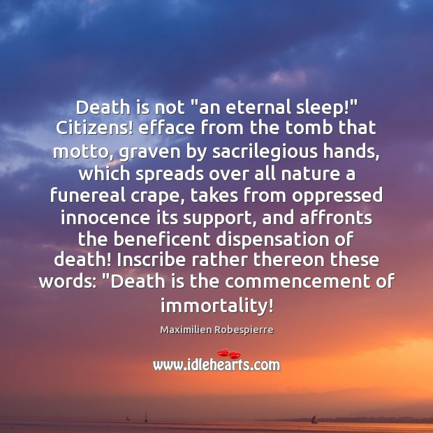 """Death is not """"an eternal sleep!"""" Citizens! efface from the tomb that Maximilien Robespierre Picture Quote"""