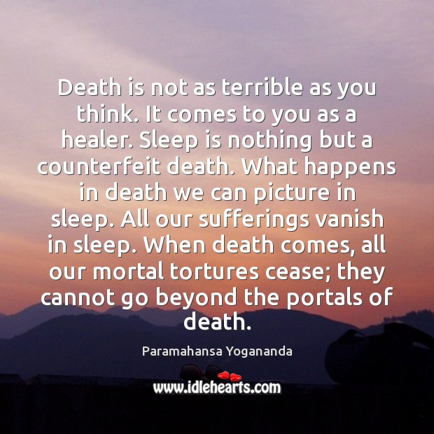 Death is not as terrible as you think. It comes to you Image