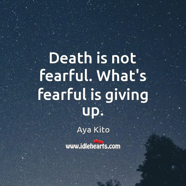 Image, Death is not fearful. What's fearful is giving up.