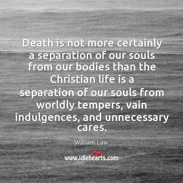 Death is not more certainly a separation of our souls from our Image