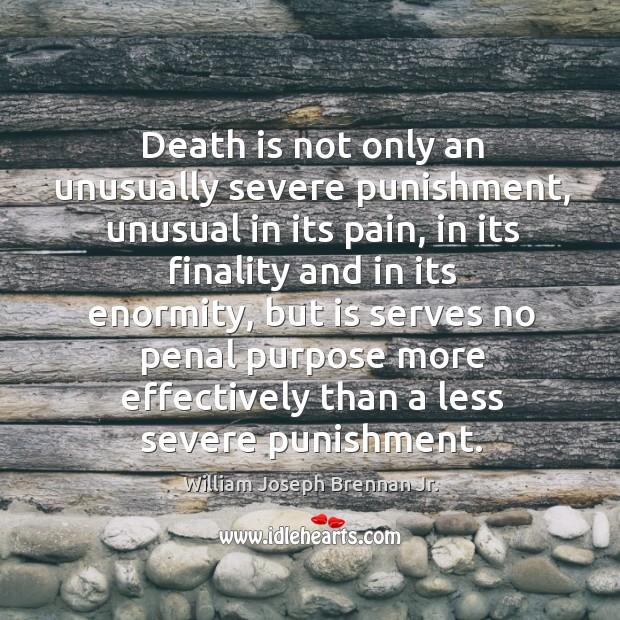 Death is not only an unusually severe punishment, unusual in its pain Image