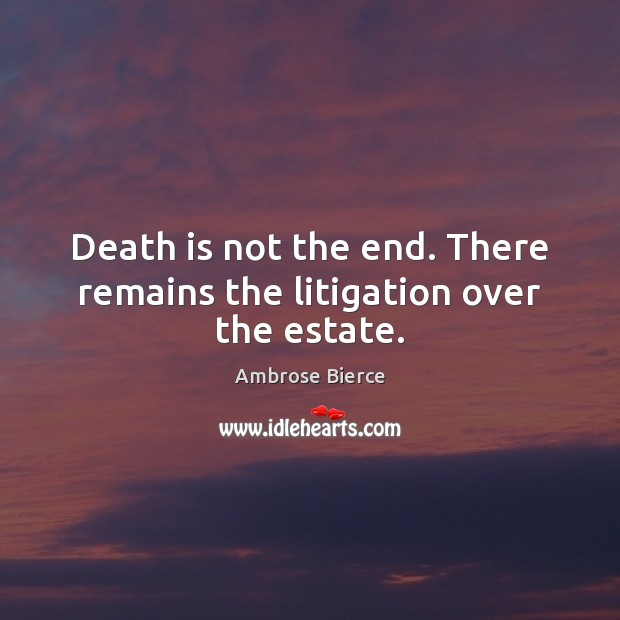 Image, Death is not the end. There remains the litigation over the estate.