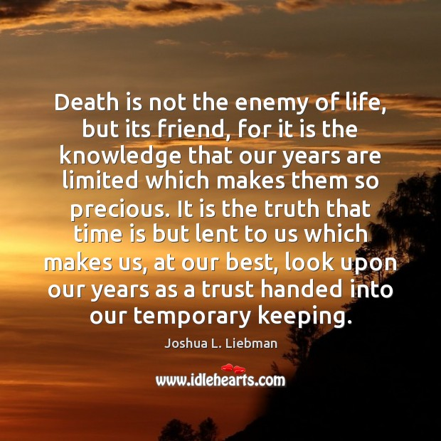 Death is not the enemy of life, but its friend, for it Image