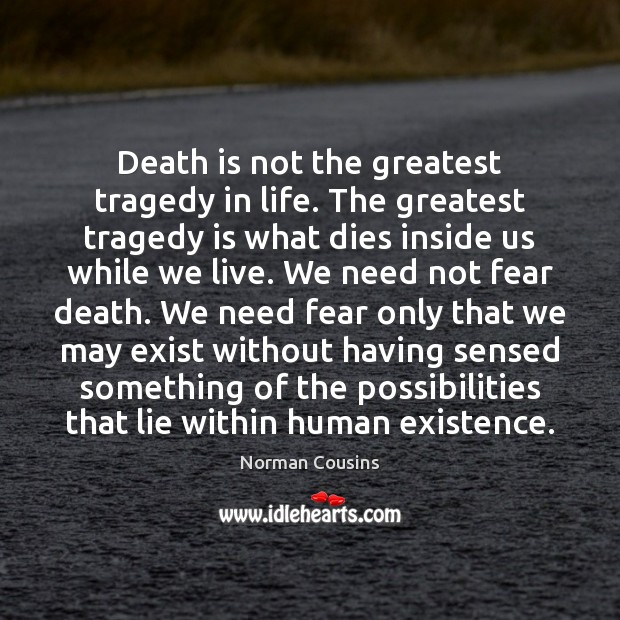 Death is not the greatest tragedy in life. The greatest tragedy is Greatest Tragedy Quotes Image