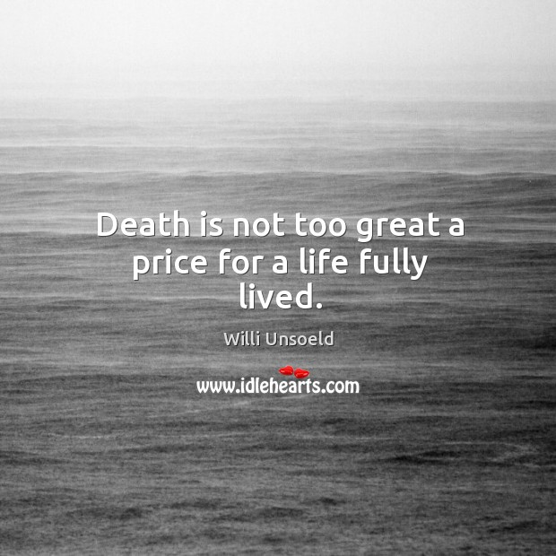 Death is not too great a price for a life fully lived. Image