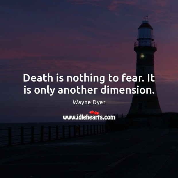 Image, Death is nothing to fear. It is only another dimension.