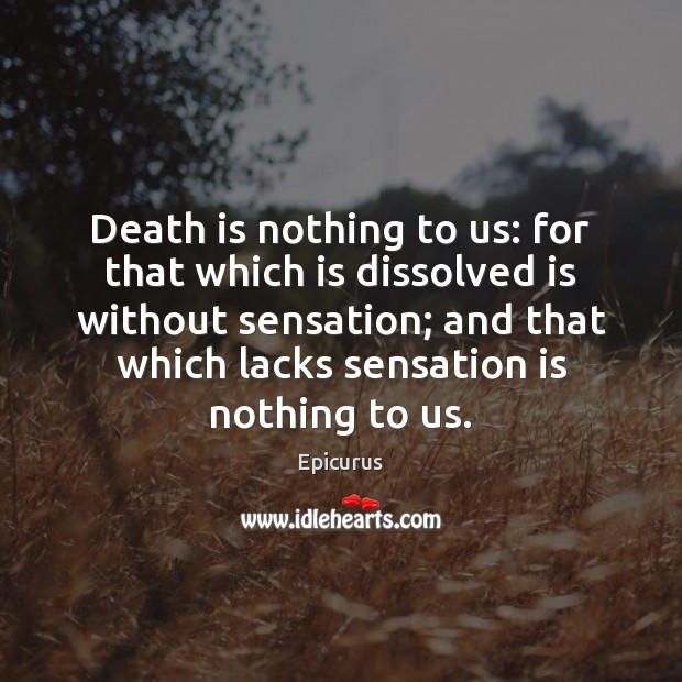 Death is nothing to us: for that which is dissolved is without Death Quotes Image