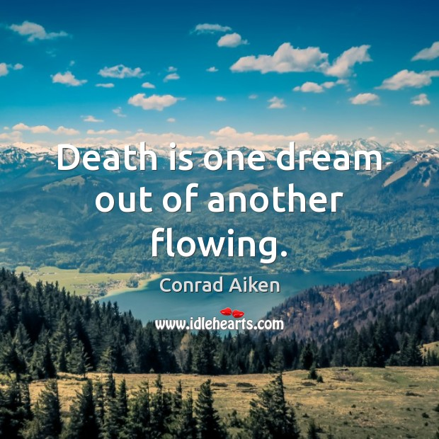 Death is one dream out of another flowing. Conrad Aiken Picture Quote