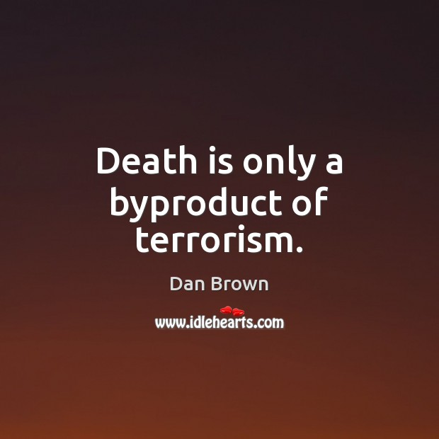 Image, Death is only a byproduct of terrorism.
