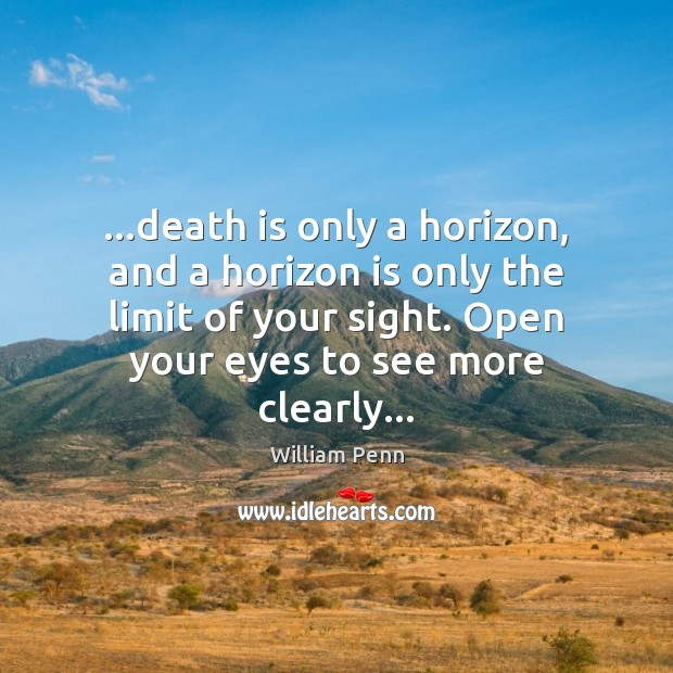…death is only a horizon, and a horizon is only the limit William Penn Picture Quote