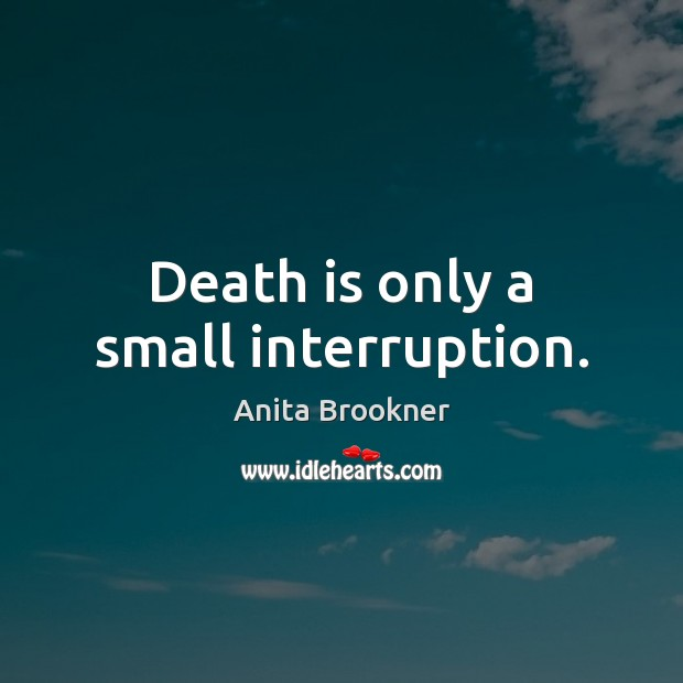 Image, Death is only a small interruption.