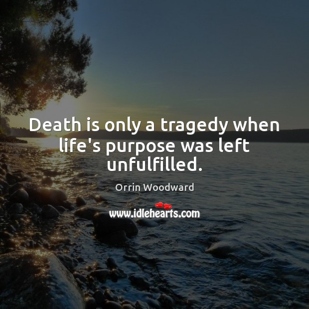 Image, Death is only a tragedy when life's purpose was left unfulfilled.