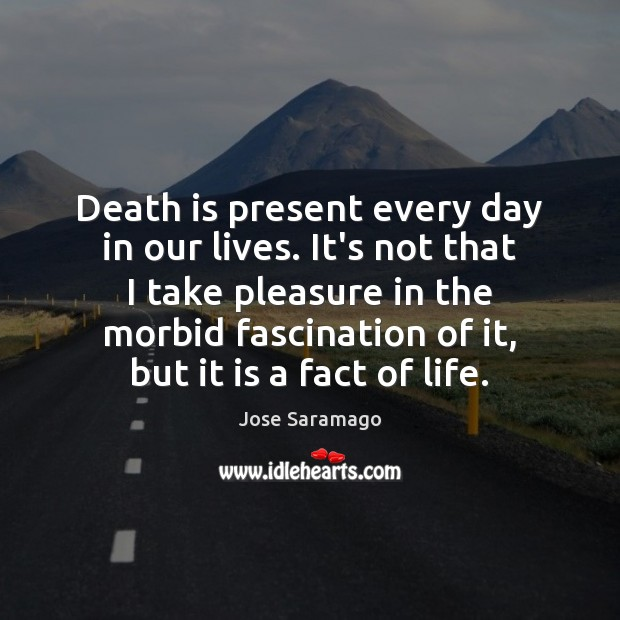 Image, Death is present every day in our lives. It's not that I