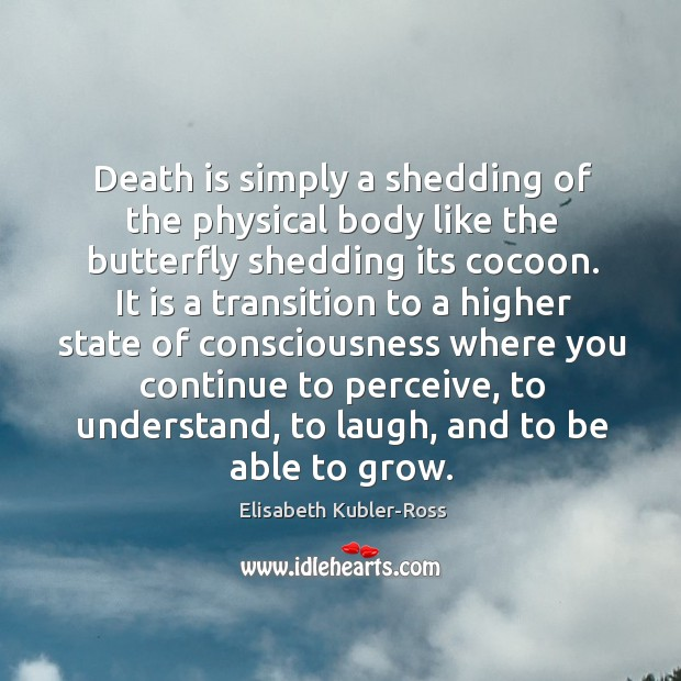Image, Death is simply a shedding of the physical body like the butterfly