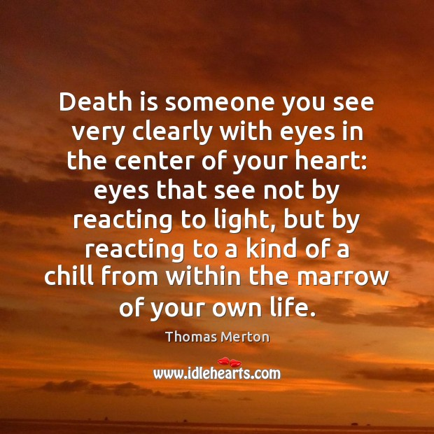 Image, Death is someone you see very clearly with eyes in the center
