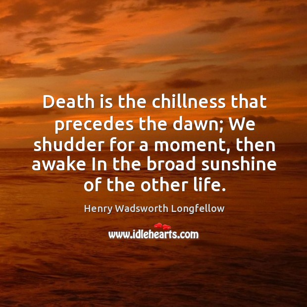 Image, Death is the chillness that precedes the dawn; We shudder for a