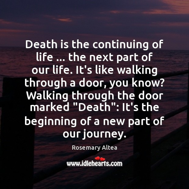 Death is the continuing of life … the next part of our life. Image