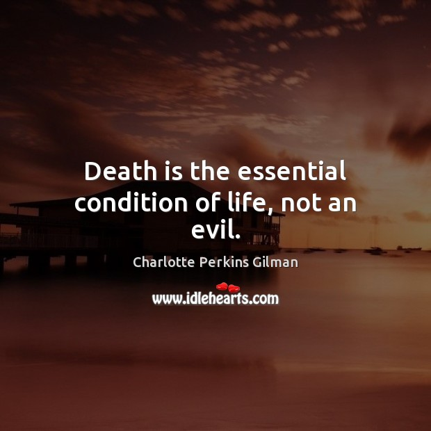 Image, Death is the essential condition of life, not an evil.