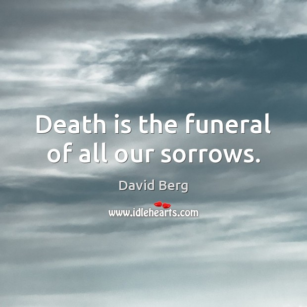 Death is the funeral of all our sorrows. Death Quotes Image