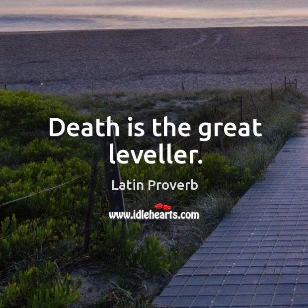 Image, Death is the great leveller.