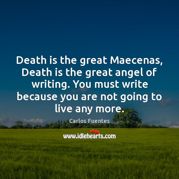 Image, Death is the great Maecenas, Death is the great angel of writing.