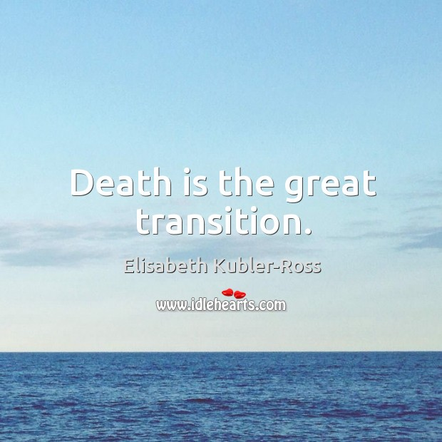 Death is the great transition. Image