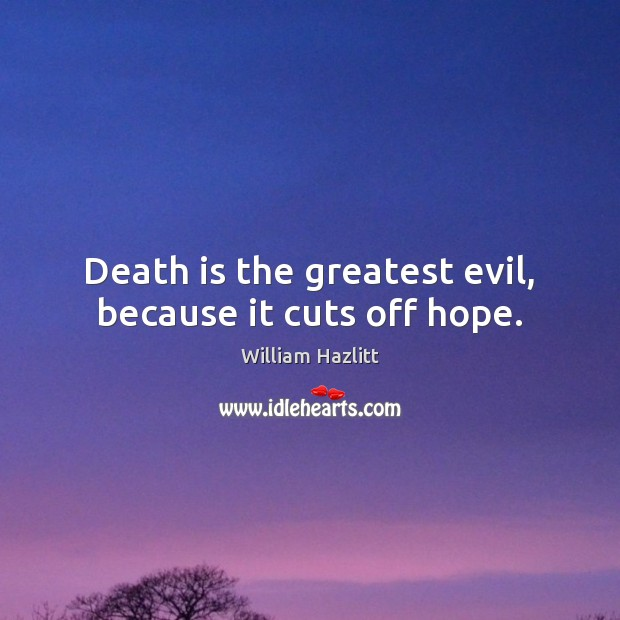 Death is the greatest evil, because it cuts off hope. Image