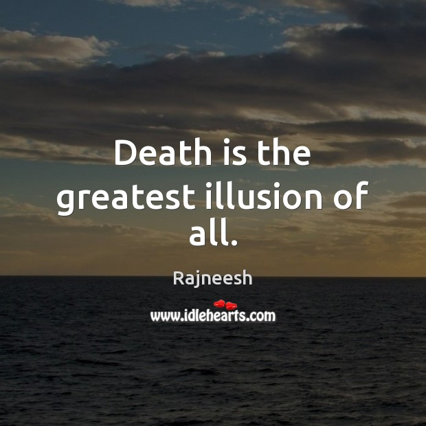 Image, Death is the greatest illusion of all.