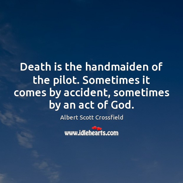 Image, Death is the handmaiden of the pilot. Sometimes it comes by accident,