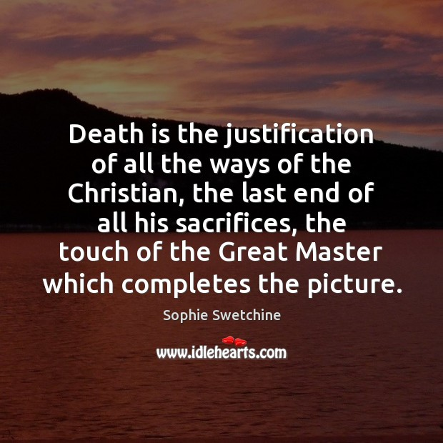 Death is the justification of all the ways of the Christian, the Sophie Swetchine Picture Quote