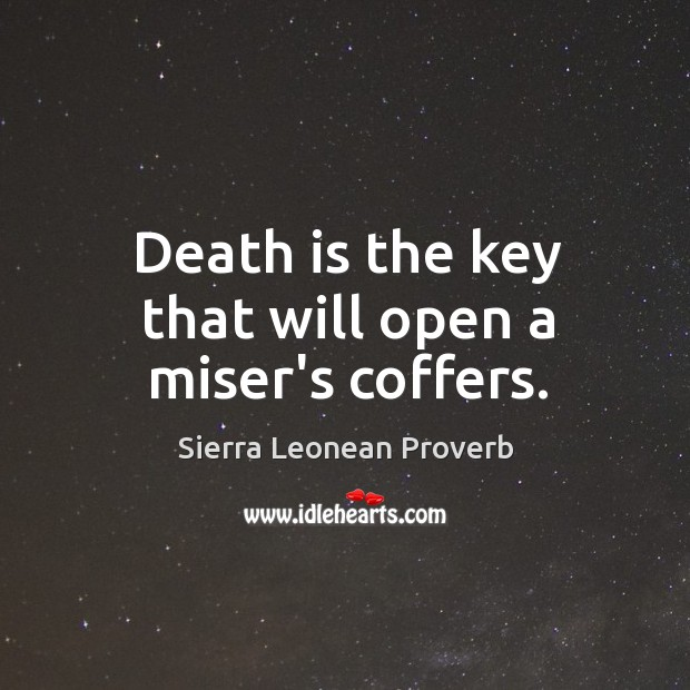 Death is the key that will open a miser's coffers. Sierra Leonean Proverbs Image