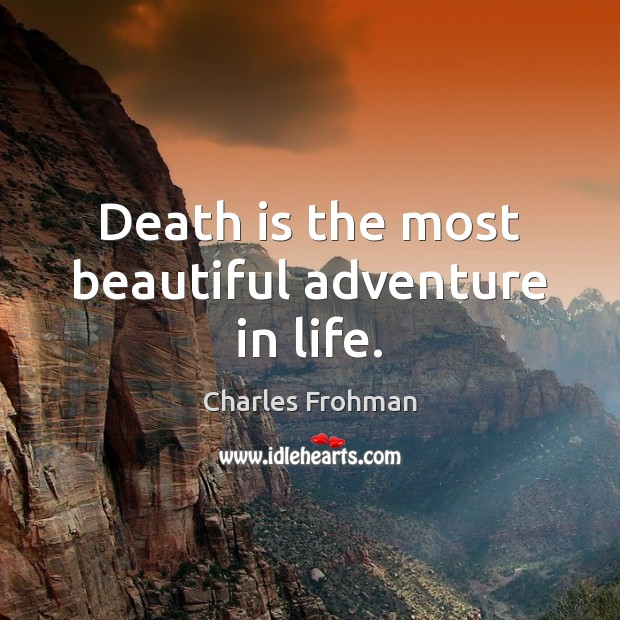 Death is the most beautiful adventure in life. Death Quotes Image