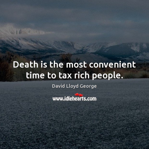 Image, Death is the most convenient time to tax rich people.