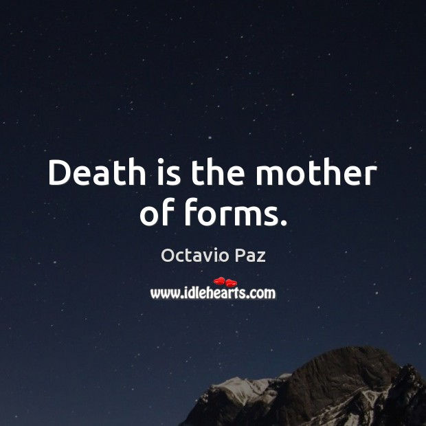 Death is the mother of forms. Octavio Paz Picture Quote