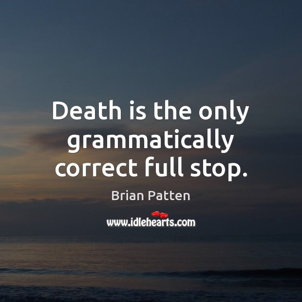 Image, Death is the only grammatically correct full stop.