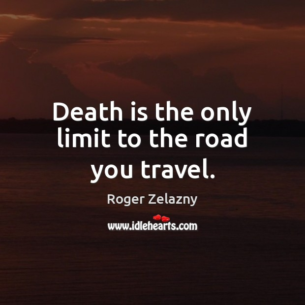 Image, Death is the only limit to the road you travel.