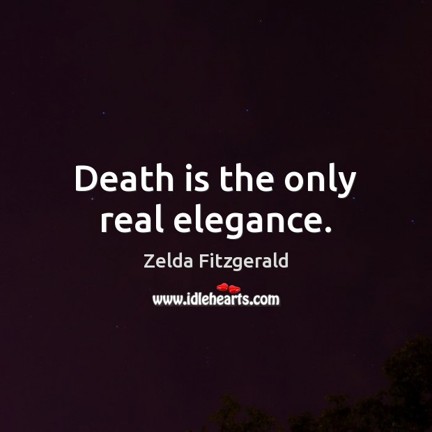 Image, Death is the only real elegance.